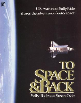 To Space and Back By Ride, Sally/ Okie, Susan